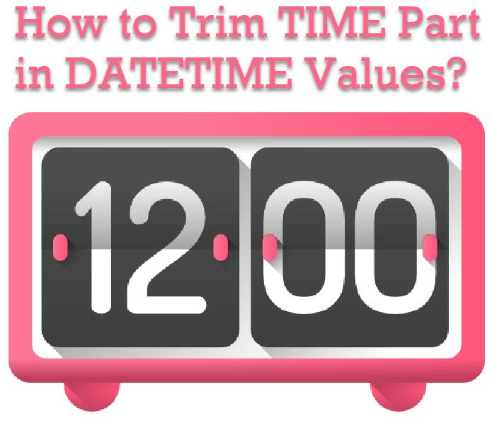 How to Trim TIME Part in DATETIME Values? - Interview Question of the Week #200 datetrim