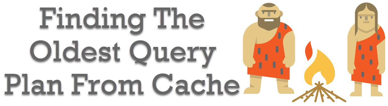 SQL SERVER - Finding The Oldest Query Plan From Cache oldestplan