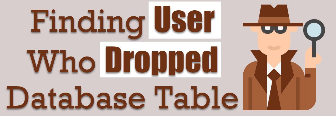 SQL SERVER - Finding User Who Dropped Database Table userdropped