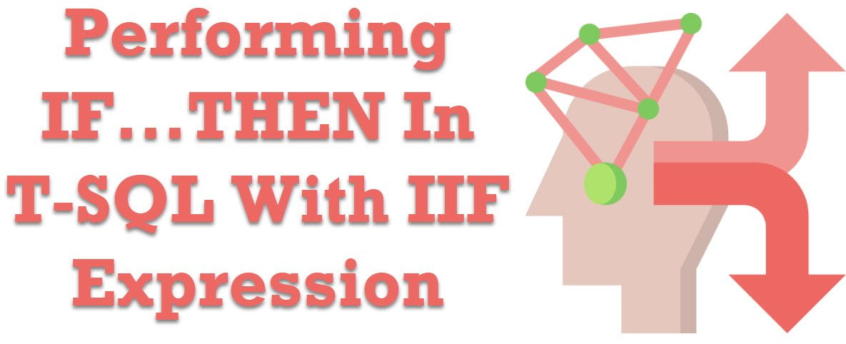 SQL SERVER - Performing IF...THEN In T-SQL With IIF Expression IIF-Logic