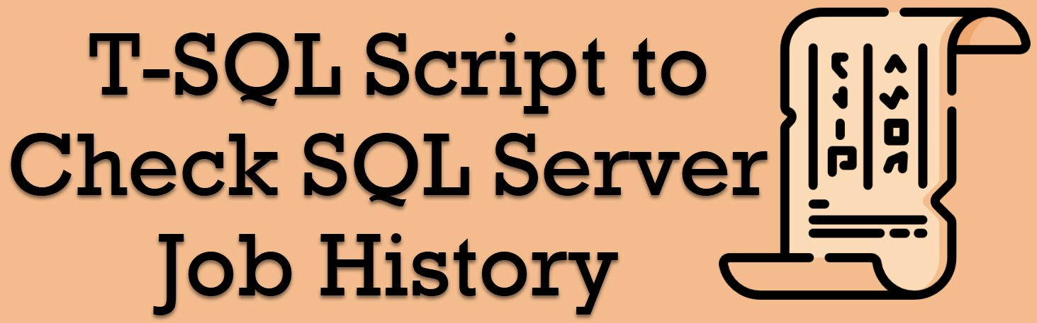 SQL SERVER - T-SQL Script to Check SQL Server Job History jobhistory