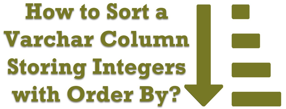 How to Sort a Varchar Column Storing Integers with Order By? - Interview Question of the Week #206 sortcolumn