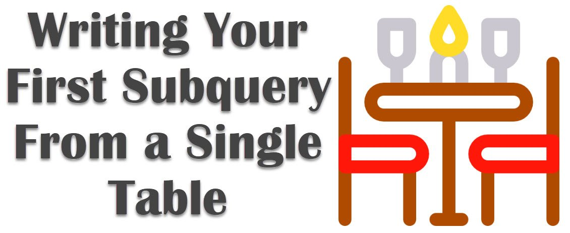 SQL SERVER - Writing Your First Subquery From a Single Table subquery