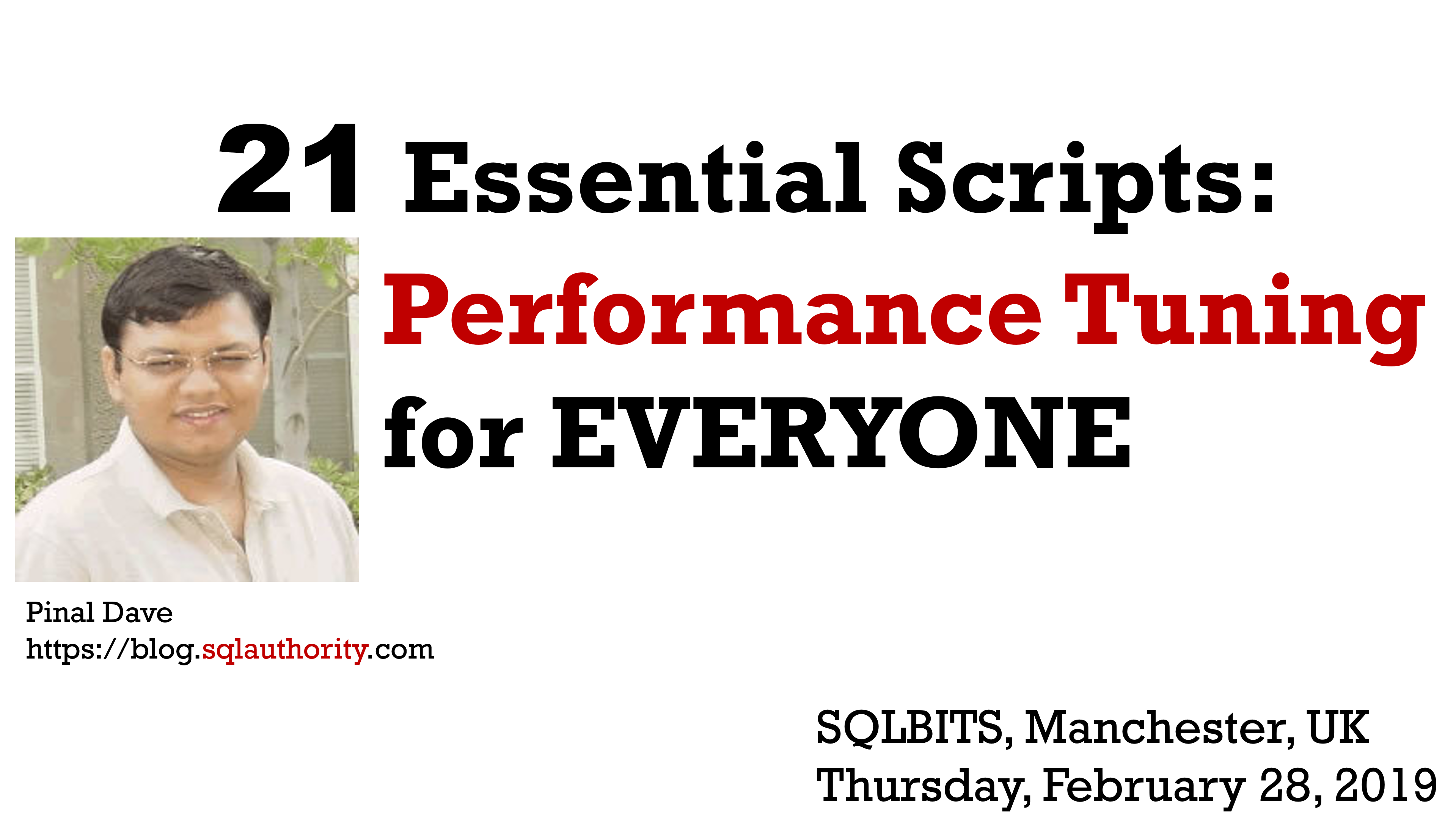 Why Attend 21 Essential Scripts: Performance Tuning for EVERYONE? Pre-Con-SQLBits