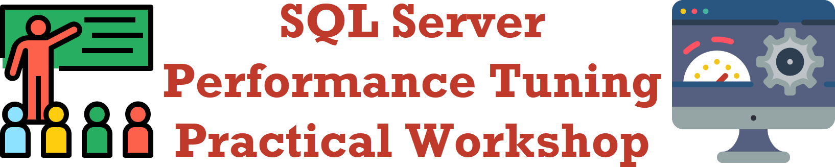 SQL Server Performance Tuning Practical Workshop - Relaunched SQL-Server-Performance-Tuning-Practical-Workshop