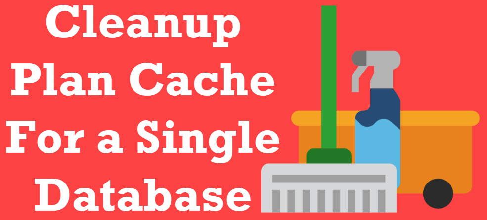 SQL SERVER - Cleanup Plan Cache For a Single Database cleanupplancache