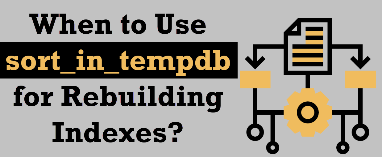 When to Use sort_in_tempdb for Rebuilding Indexes? - Interview Question of the Week #207 sort_in_tempdb