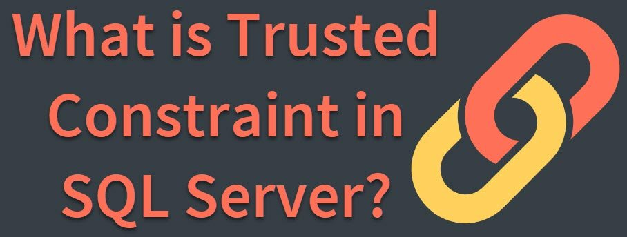 What is Trusted Constraint in SQL Server? - Interview Question of the Week #210 trustedconstraint