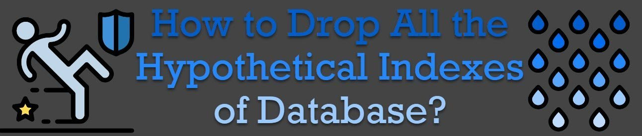 SQL SERVER - How to Drop All the Hypothetical Indexes of Database? drophypeindex