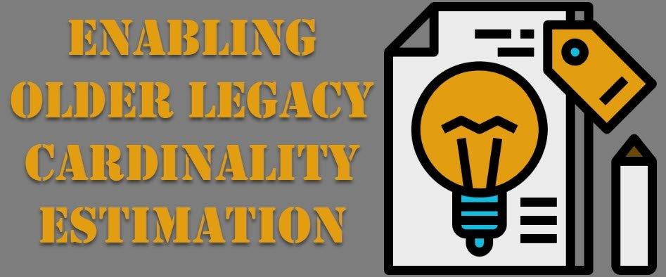 SQL SERVER - Enabling Older Legacy Cardinality Estimation enablecardinality