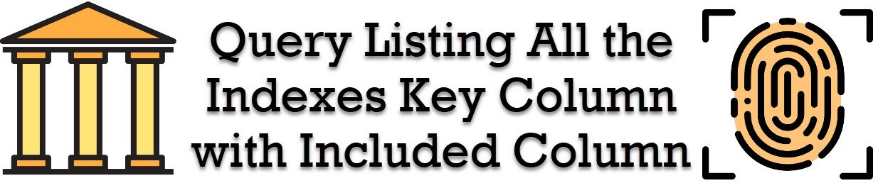 SQL SERVER - Query Listing All the Indexes Key Column with Included Column indexcolumns