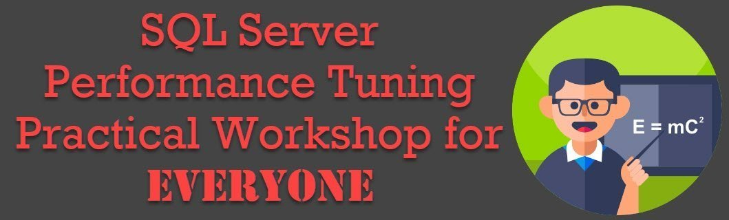First Online Open for All Class: SQL Server Performance Tuning Practical Workshop for EVERYONE - April 23, 2019 performancetuningforeveryone