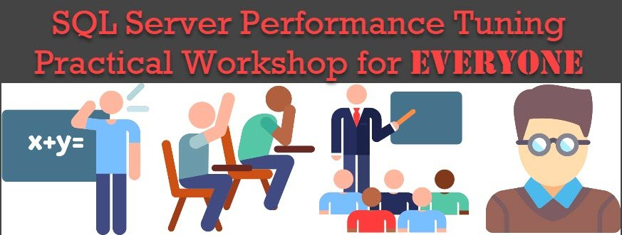 First Online Open for All Class: SQL Server Performance Tuning Practical Workshop for EVERYONE - April 23, 2019 performancetuningforeveryone1