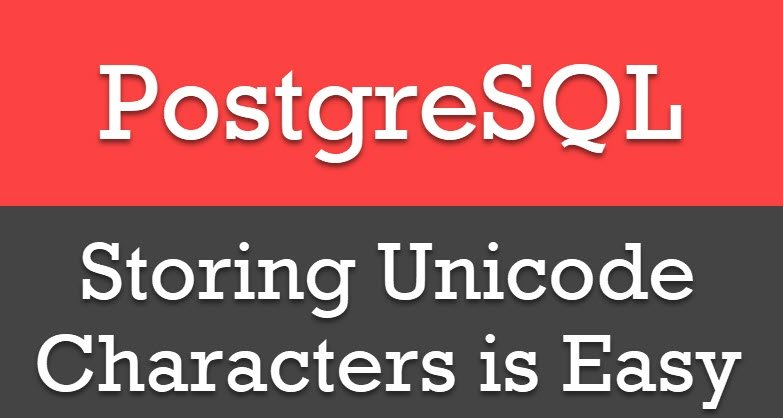 PostgreSQL - Storing Unicode Characters is Easy unicodepostgresql