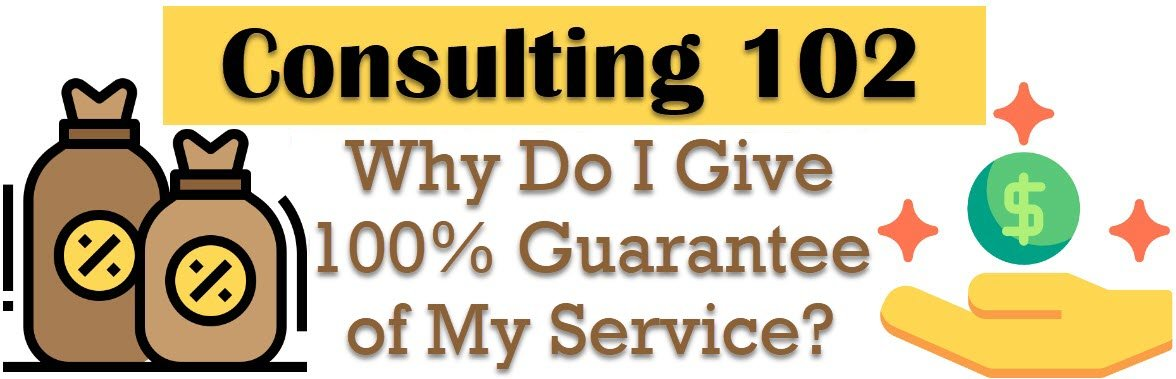Consulting 102 - Why Do I Give 100% Guarantee of My Service? - SQL Server Performance Tuning consulting102