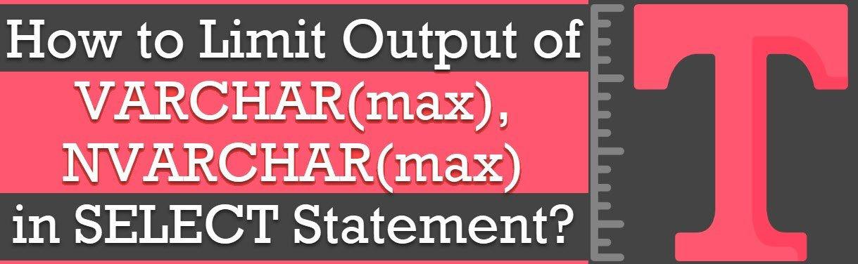 How to Limit Output of Varchar(max), Nvarchar(max) in SELECT Statement? - Interview Question of the Week #218 limittext