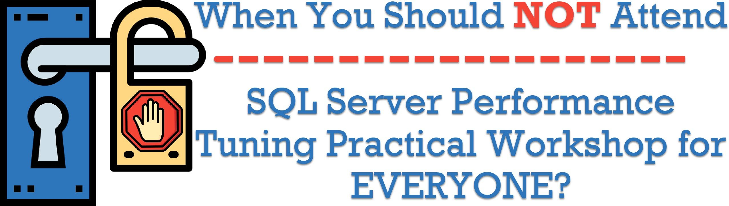 SQL SERVER - When You Should Not Attend SQL Server Performance Tuning Practical Workshop for EVERYONE? practicalperformancetuning