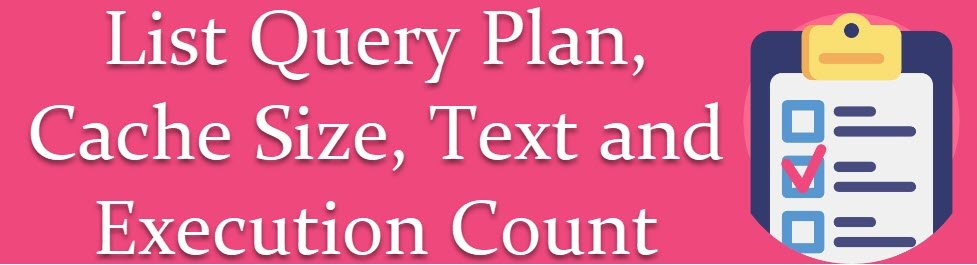 SQL SERVER - List Query Plan, Cache Size, Text and Execution Count queryplancachesize0