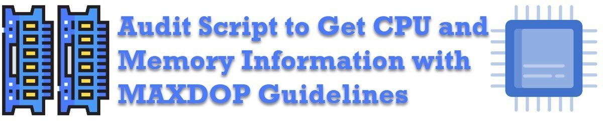 SQL SERVER - Audit Script to Get CPU and Memory Information with MAXDOP Guidelines cpumemoryauditimage