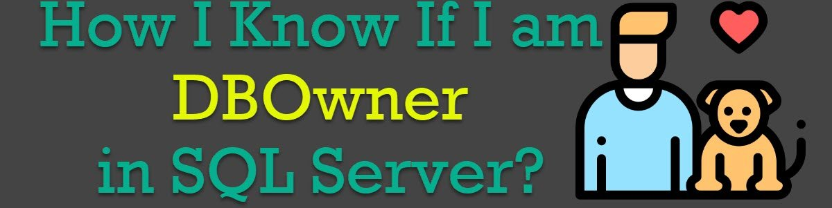 How I Know If I am DBOWNER or Not in SQL Server? - Interview Question of the Week #222 dbowner
