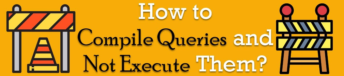How to Compile Queries and Not Execute Them? - Interview Question of the Week #219 noexec