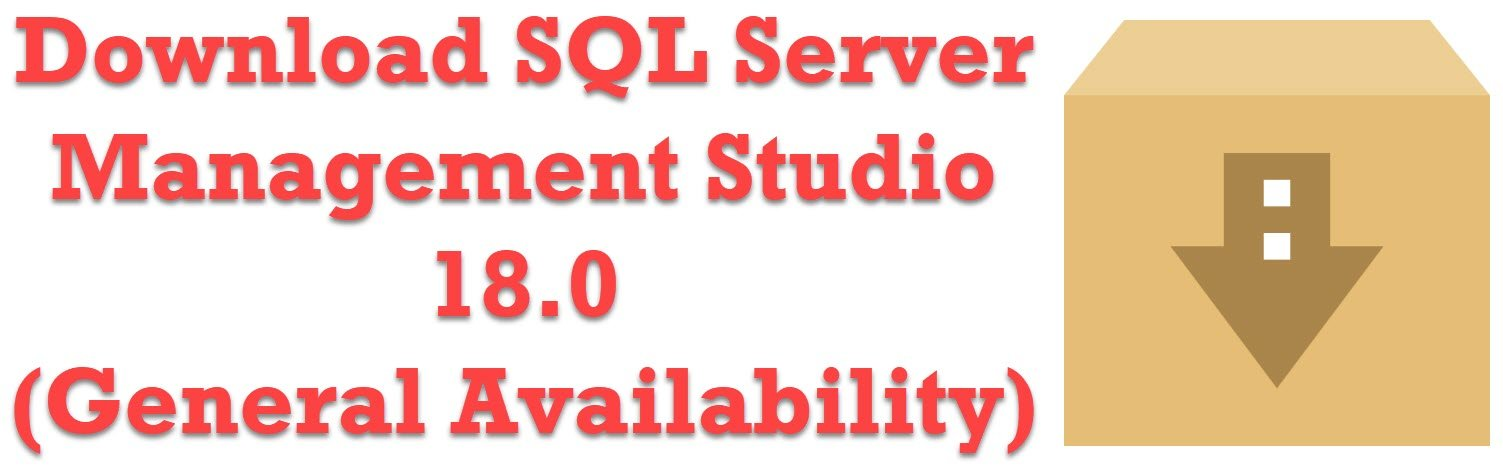 Download SQL Server Management Studio 18.0 (General Availability) ssms18
