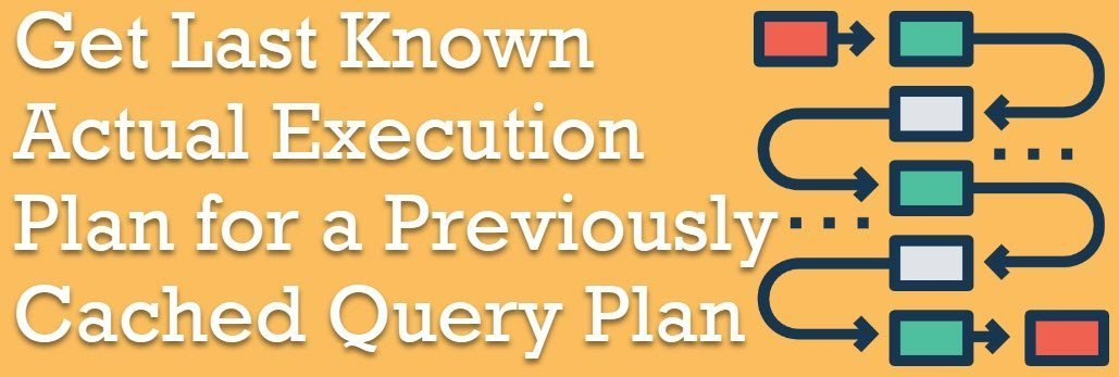 SQL SERVER - Get Last Known Actual Execution Plan for a Previously Cached Query Plan actualexecutionplan