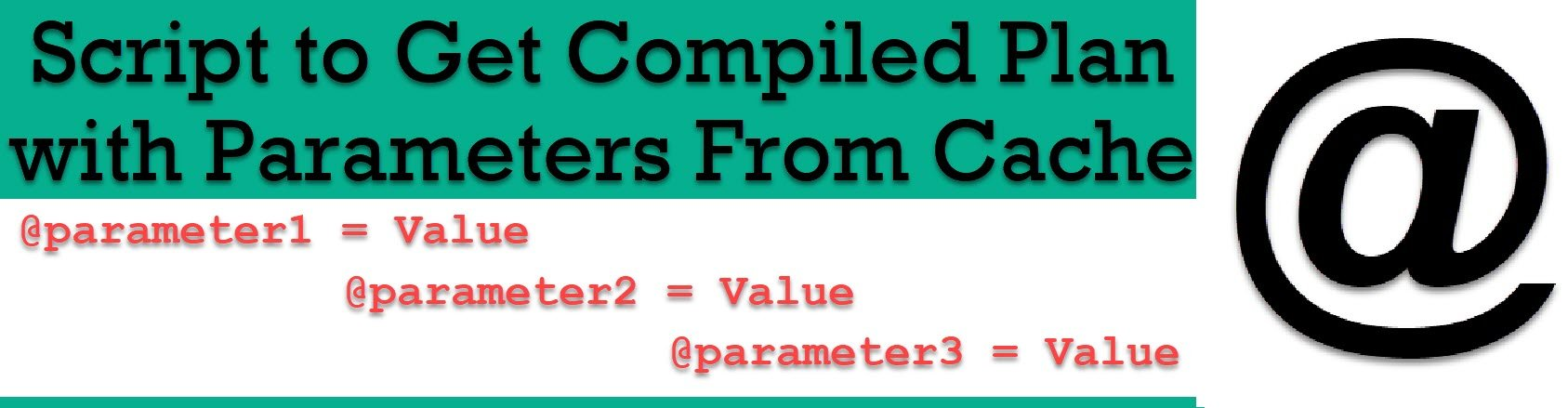 SQL SERVER - Script to Get Compiled Plan with Parameters From Cache compiledplan