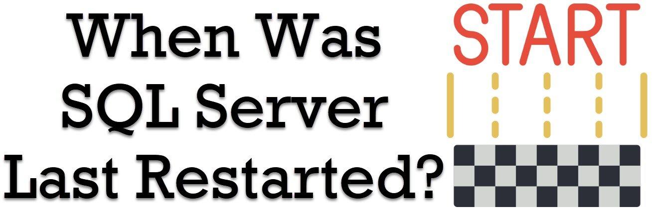 When Was SQL Server Last Restarted? - Interview Question of the Week #225 sqlserverrestart