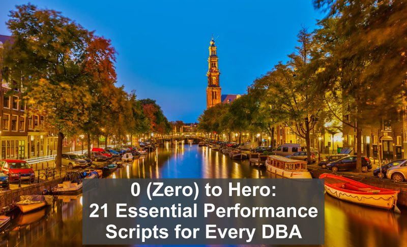 Techorama Netherlands 2019 - 0 (Zero) to Hero: 21 Essential Performance Scripts for Every DBA #TechoramaNL 21mas2-800x486