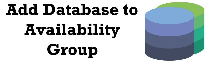SQL SERVER - Add Database to Availability Group Failure - This BACKUP or RESTORE Command is Not Supported on a Database Mirror or Secondary Replica availabilitygroup-800x242