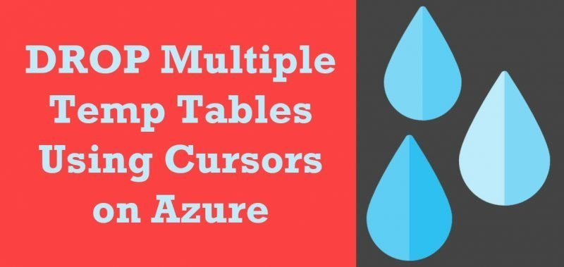 SQL SERVER - DROP Multiple Temp Tables Using Cursors on Azure drop-temp-tables-800x379