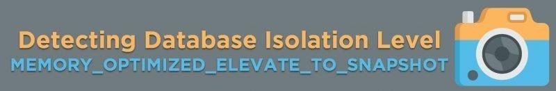 SQL SERVER - Detecting Database Isolation Level MEMORY_OPTIMIZED_ ELEVATE_TO_SNAPSHOT isolationlevel-800x131