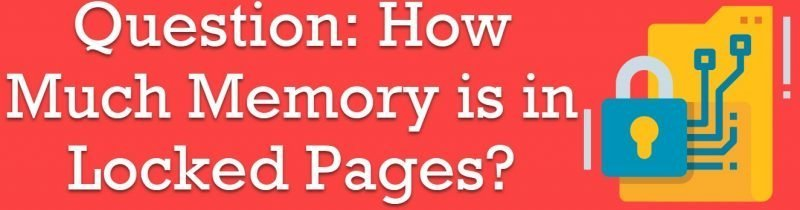 How Much Memory is in Locked Pages? - Interview Question of the Week #228 lockedpages-800x210