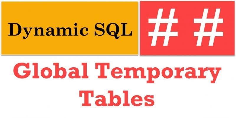 SQL SERVER - Dynamic SQL and Global Temporary Tables Global-Temporary-Tables-800x403