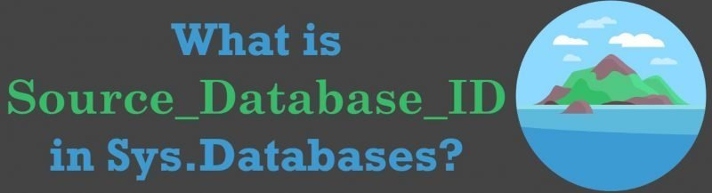 What is Source_Database_ID in Sys.Databases?- Interview Question of the Week #232 Source_Database_ID-800x217