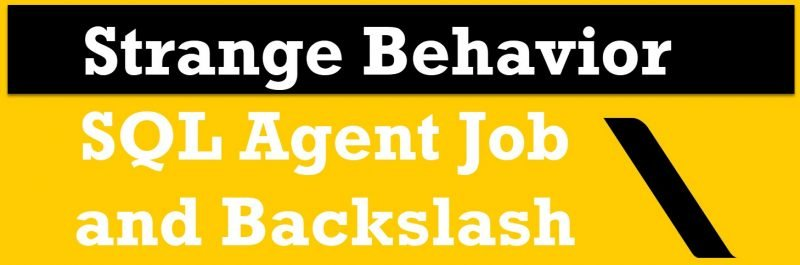 SQL SERVER - SQL Agent Job and Backslash - Strange Behavior backslash-800x265