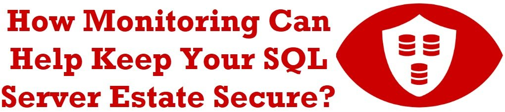 How Monitoring Can Help Keep Your SQL Server Estate Secure? monitoring