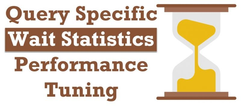 SQL SERVER - Query Specific Wait Statistics and Performance Tuning queryspecific-800x353