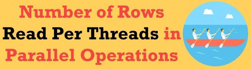 SQL SERVER - Number of Rows Read Per Threads in Parallel Operations readperthreads-800x221