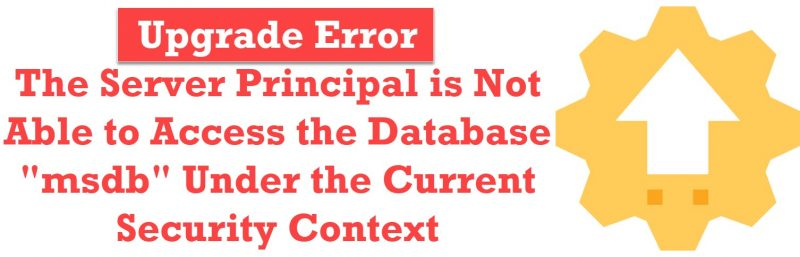 """SQL SERVER - Upgrade Error: The Server Principal is Not Able to Access the Database """"msdb"""" Under the Current Security Context upgrade-error-800x257"""