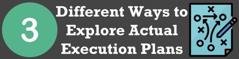 SQL SERVER - 3 Different Ways to Explore Actual Execution Plans 3executionplan-800x200