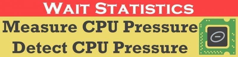 SQL SERVER - Detecting CPU Pressure with Wait Statistics cpuwithwait-800x194
