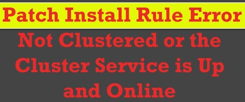 SQL SERVER - Patch Install Rule Error - Not Clustered or the Cluster Service is Up and Online patchinstall-800x332