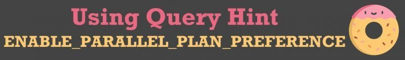 SQL SERVER - Limitation of ENABLE_PARALLEL_PLAN_PREFERENCE Hint queryhint-800x119