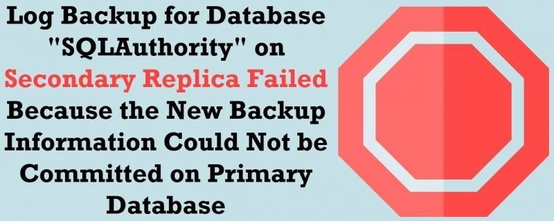 """SQL SERVER - Error 35296: Log Backup for Database """"SQLAuthority"""" on Secondary Replica Failed Because the New Backup Information Could Not be Committed on Primary Database secondary-replica-800x320"""