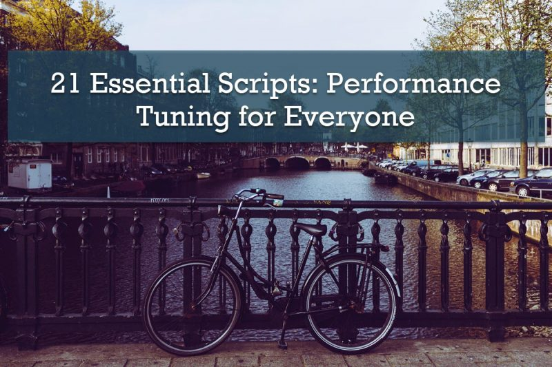 Why Attend 21 Essential Scripts: Performance Tuning for Everyone? 21scripts-800x533