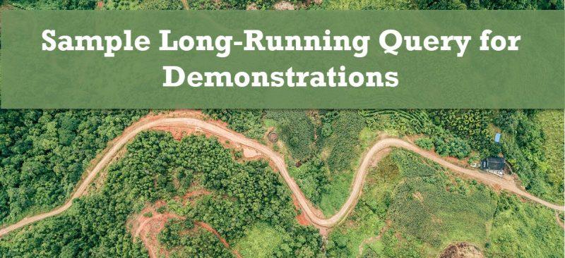 SQL SERVER - Sample Long-Running Query for Demonstrations longrunning-800x366
