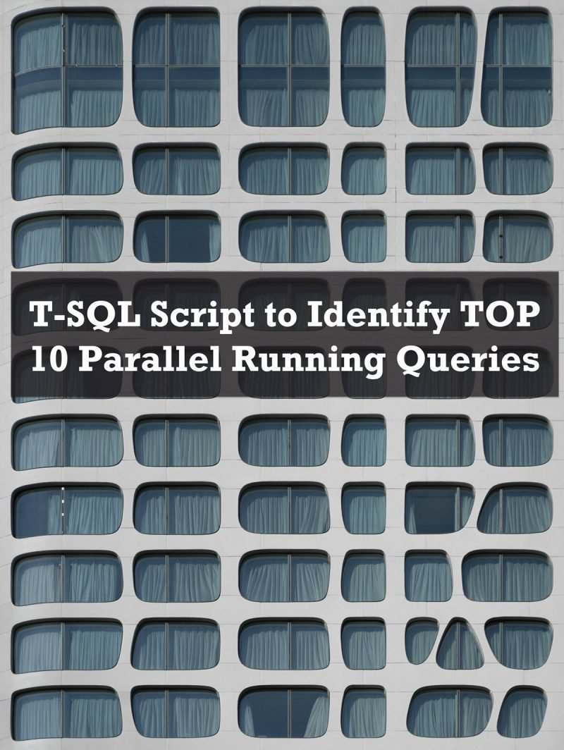 SQL SERVER - T-SQL Script to Identify TOP 10 Parallel Running Queries parallelqueriestop-800x1064