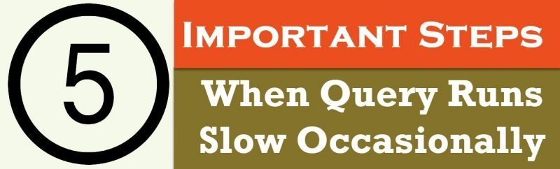 SQL SERVER - 5 Important Steps When Query Runs Slow Occasionally slowqueries-800x242